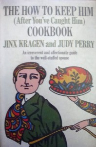 """""""The How to Keep Him After You've Caught Him Cookbook"""" by Jinx Kragen and Judy Perry"""