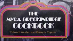 """THe Myra Breckinridge Cookbook"" by Howard Austen and Beverly Pepper, 1970"