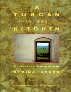A Tuscan in the Kitchen, by Pino Luongo, with Barbara Raives & Angela Hederman, published in 1988
