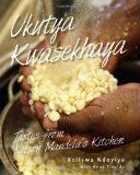 """""""Ukutya Kwasekhaya"""" (home food) - """"Tastes from Nelson Mandela's Kitchen, by Xoliswa Ndoyiya"""