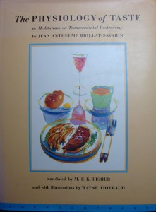 """""""The Physiology of Taste"""", Jean Anthelme Brillat-Savarin, translated by M.F.K. Fisher in 1949"""