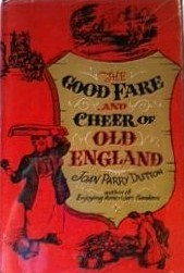 """The Good Fare and Cheer of Old England"" by Joan Parry Dutton"