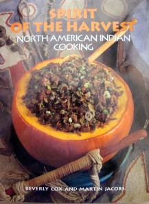 """Spirit of the Harvest - North American Indian Cooking"" by Beverly Cox and Martin Jacobs, 1991"