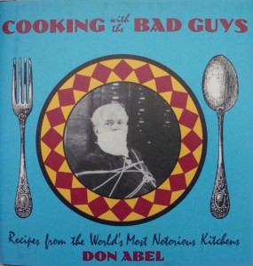 """Cooking with the Bad Guys"" by Don Abel"