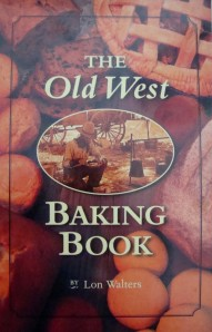 """""""The Old West Baking Book"""" by Lon Walters, 1996"""