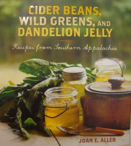 """Cider Beans, Wild Greens, and Dandelion Jelly - Recipes from Southern Appalachia"" by Joan E. Aller, 2010"