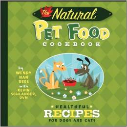 The Natural Pet Food Cookbook by Wendy Rees and Kevin Schlanger, DVM