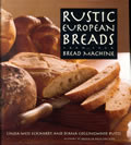 """Rustic European Breads from your Bread Machine"" by Eckhardt and Butts"