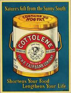 """Cottolene"" ""Shortens your Food, Lengthens your Life"" (contains no hog fat!)"