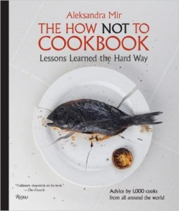 """""""The How Not to Cookbook"""" by Aleksandra Mir"""