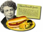 Even Eleanor Roosevelt had her favourite recipe....hot dogs (Photo Credit: www.presidentialwiener.blogspot.com)